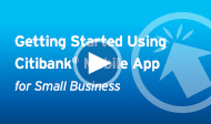 Getting Started - using the Citi Mobile App for Small Business