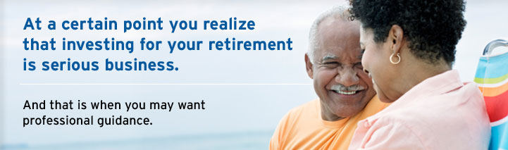 At a certain point you realize that investing for your retirement is serious business. And that is when you may want professional guidance.