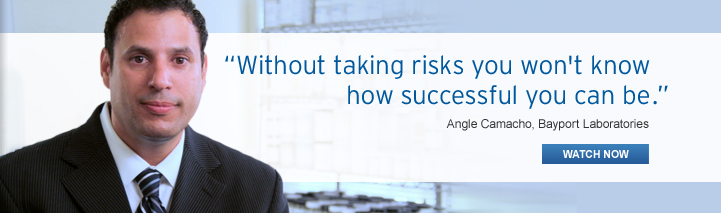 """Without taking risks you won't know how successful you can be."" Angle Camacho, Bayport Laboratories"